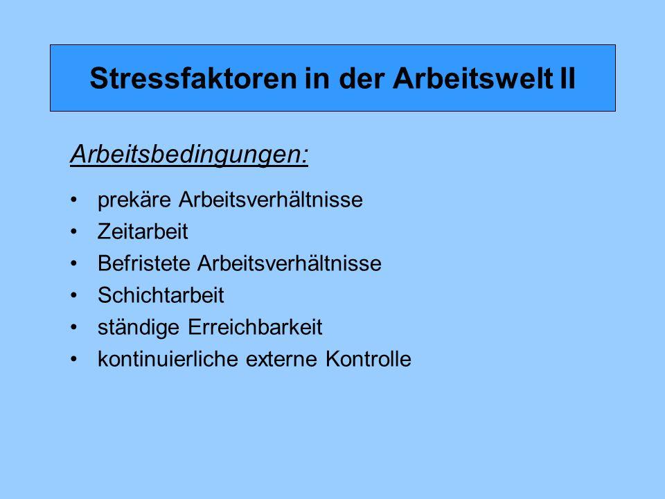 Stressfaktoren in der Arbeitswelt II Arbeitsbedingungen: prekäre Arbeitsverhältnisse Zeitarbeit Befristete Arbeitsverhältnisse Schichtarbeit ständige