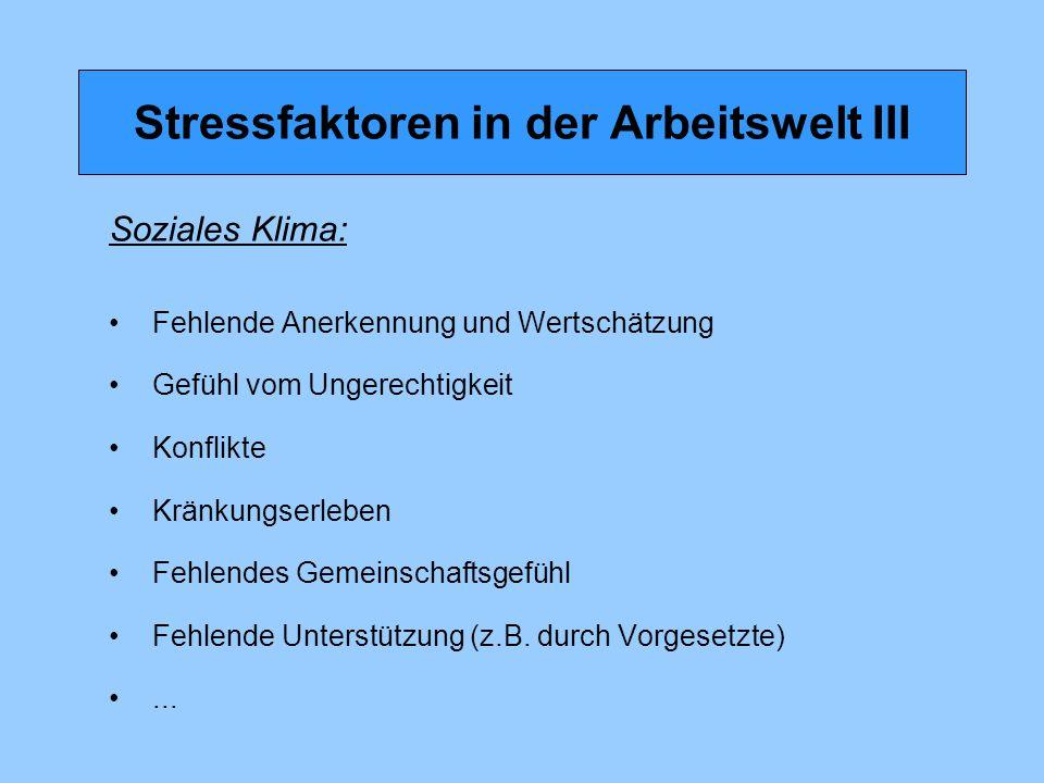 Stressfaktoren in der Arbeitswelt III Soziales Klima: Fehlende Anerkennung und Wertschätzung Gefühl vom Ungerechtigkeit Konflikte Kränkungserleben Feh