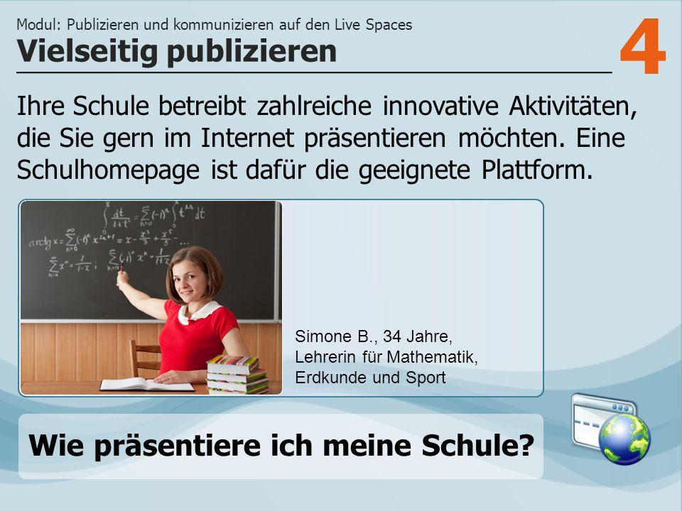 4 Ihre Schule betreibt zahlreiche innovative Aktivitäten, die Sie gern im Internet präsentieren möchten.