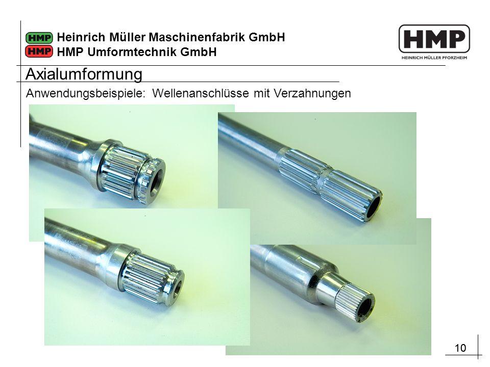 10 Heinrich Müller Maschinenfabrik GmbH HMP Umformtechnik GmbH Anwendungsbeispiele: Wellenanschlüsse mit Verzahnungen Axialumformung