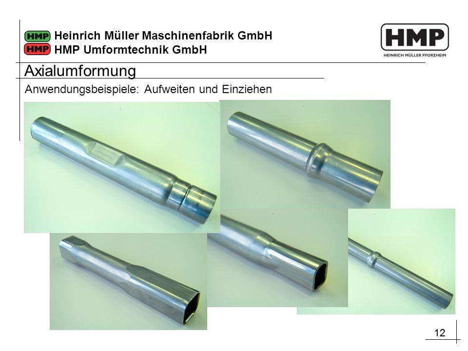 12 Heinrich Müller Maschinenfabrik GmbH HMP Umformtechnik GmbH Anwendungsbeispiele: Aufweiten und Einziehen Axialumformung