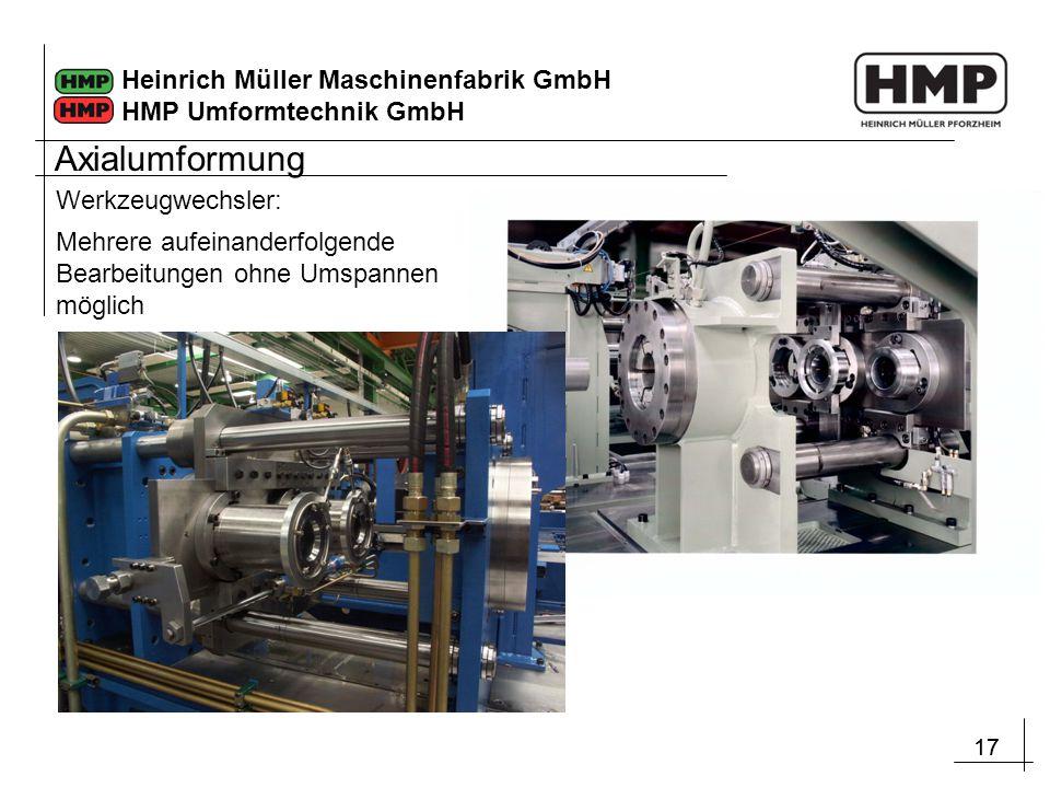 17 Heinrich Müller Maschinenfabrik GmbH HMP Umformtechnik GmbH Mehrere aufeinanderfolgende Bearbeitungen ohne Umspannen möglich Werkzeugwechsler: Axia