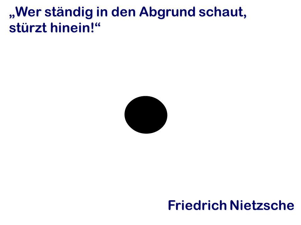 """""""Wer ständig in den Abgrund schaut, stürzt hinein! Friedrich Nietzsche"""