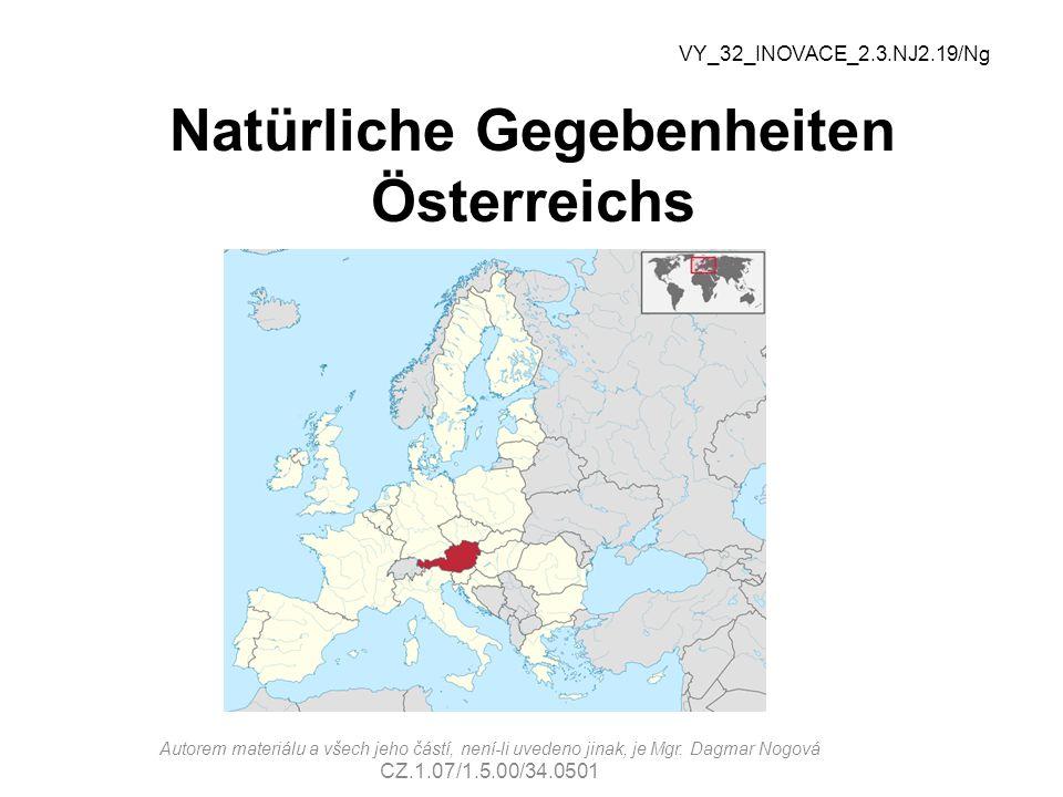 Natürliche Gegebenheiten Österreichs VY_32_INOVACE_2.3.NJ2.19/Ng Autorem materiálu a všech jeho částí, není-li uvedeno jinak, je Mgr. Dagmar Nogová CZ