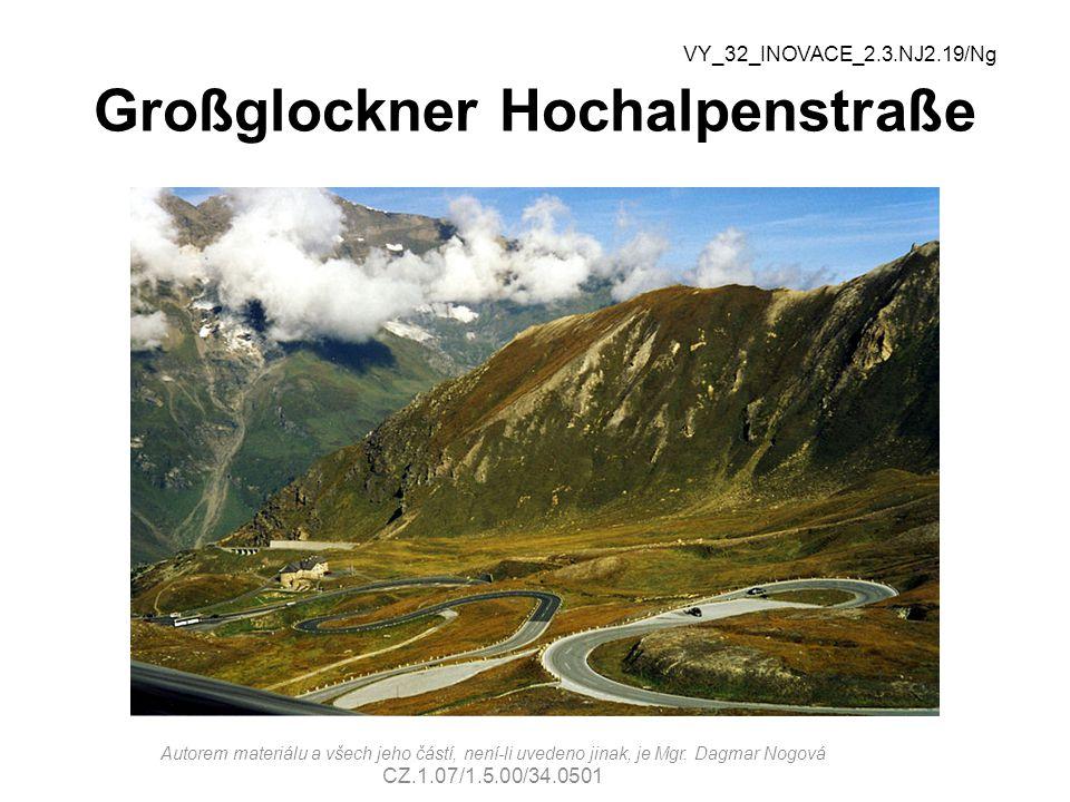Großglockner Hochalpenstraße VY_32_INOVACE_2.3.NJ2.19/Ng Autorem materiálu a všech jeho částí, není-li uvedeno jinak, je Mgr. Dagmar Nogová CZ.1.07/1.
