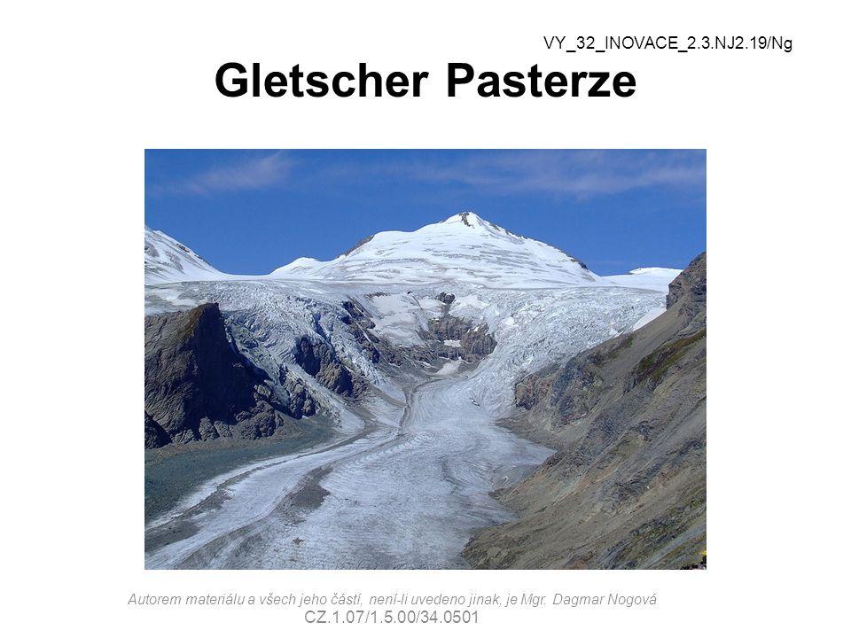 Gletscher Pasterze VY_32_INOVACE_2.3.NJ2.19/Ng Autorem materiálu a všech jeho částí, není-li uvedeno jinak, je Mgr. Dagmar Nogová CZ.1.07/1.5.00/34.05