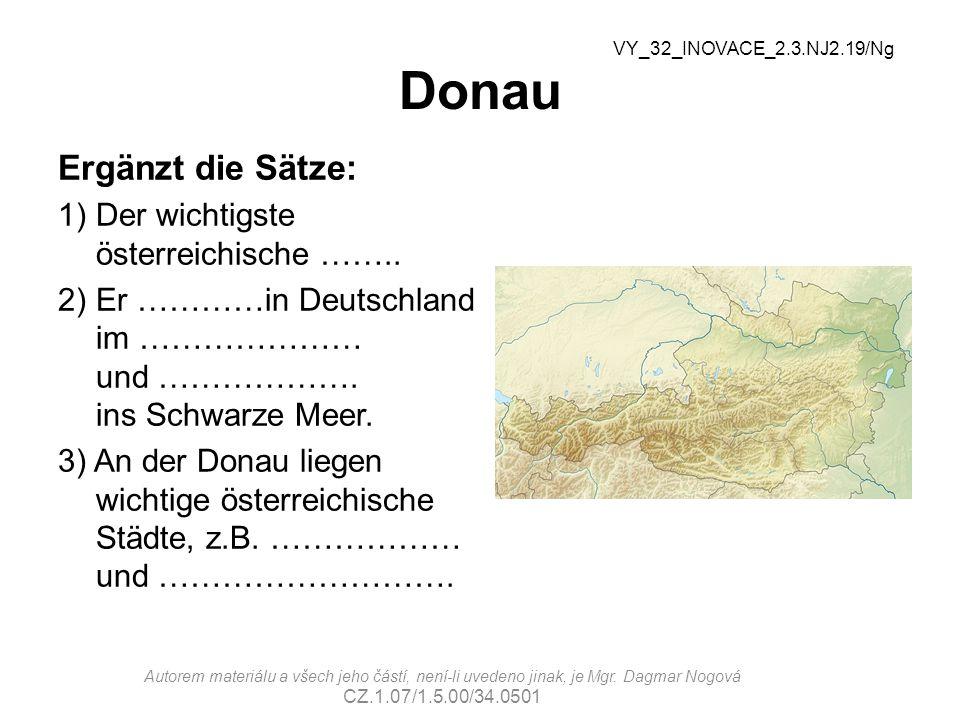 Donau Ergänzt die Sätze: 1)Der wichtigste österreichische …….. 2)Er …………in Deutschland im ………………… und ………………. ins Schwarze Meer. 3) An der Donau liege