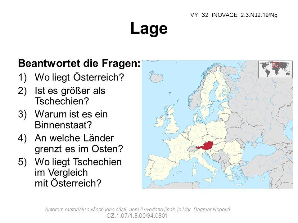 Lage Beantwortet die Fragen: 1)Wo liegt Österreich? 2)Ist es größer als Tschechien? 3)Warum ist es ein Binnenstaat? 4)An welche Länder grenzt es im Os
