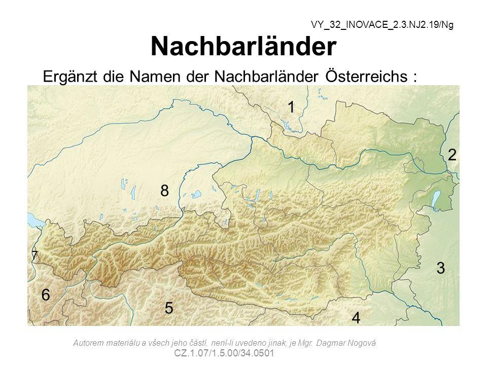 Nachbarländer VY_32_INOVACE_2.3.NJ2.19/Ng 1 3 2 5 4 6 7 8 Ergänzt die Namen der Nachbarländer Österreichs : Autorem materiálu a všech jeho částí, není