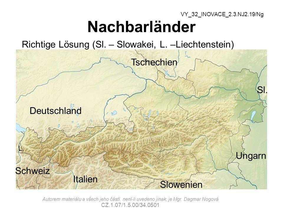 Nachbarländer VY_32_INOVACE_2.3.NJ2.19/Ng Tschechien Ungarn Sl. Italien Slowenien Schweiz L. Deutschland Richtige Lösung (Sl. – Slowakei, L. –Liechten