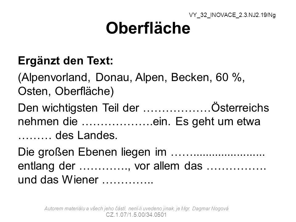Oberfläche Ergänzt den Text: (Alpenvorland, Donau, Alpen, Becken, 60 %, Osten, Oberfläche) Den wichtigsten Teil der ………………Österreichs nehmen die ……………