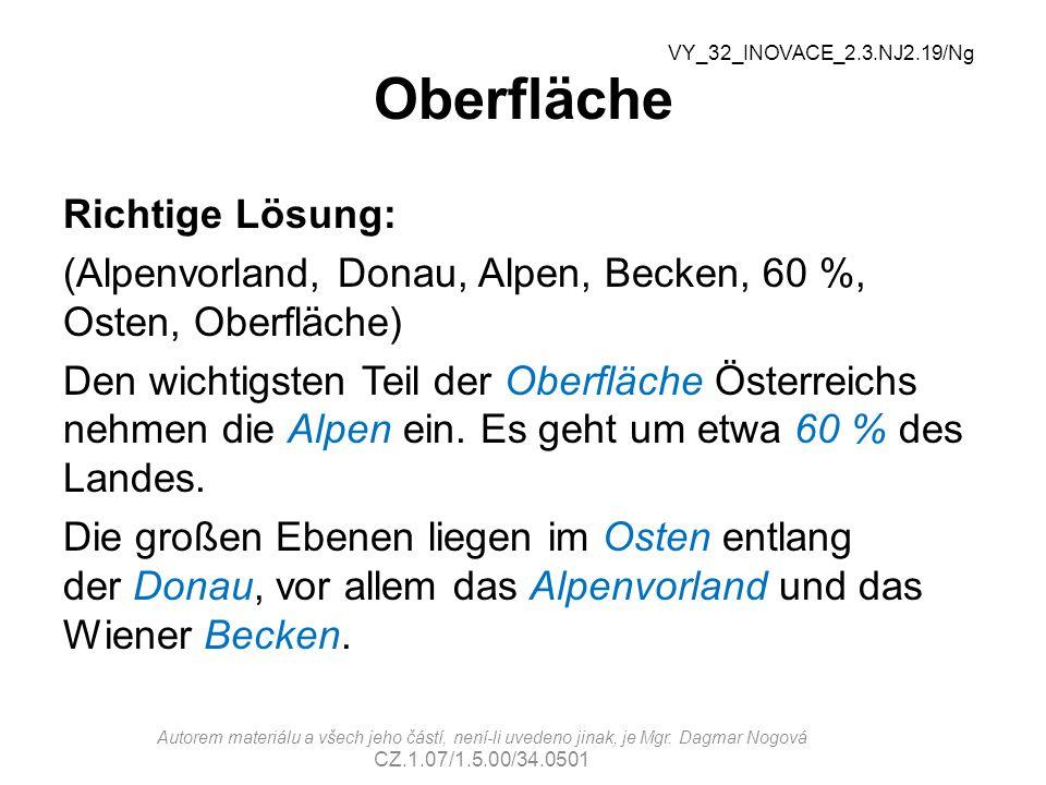 Oberfläche Richtige Lösung: (Alpenvorland, Donau, Alpen, Becken, 60 %, Osten, Oberfläche) Den wichtigsten Teil der Oberfläche Österreichs nehmen die A