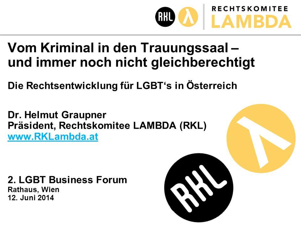 Vom Kriminal in den Trauungssaal – und immer noch nicht gleichberechtigt Die Rechtsentwicklung für LGBT's in Österreich Dr.