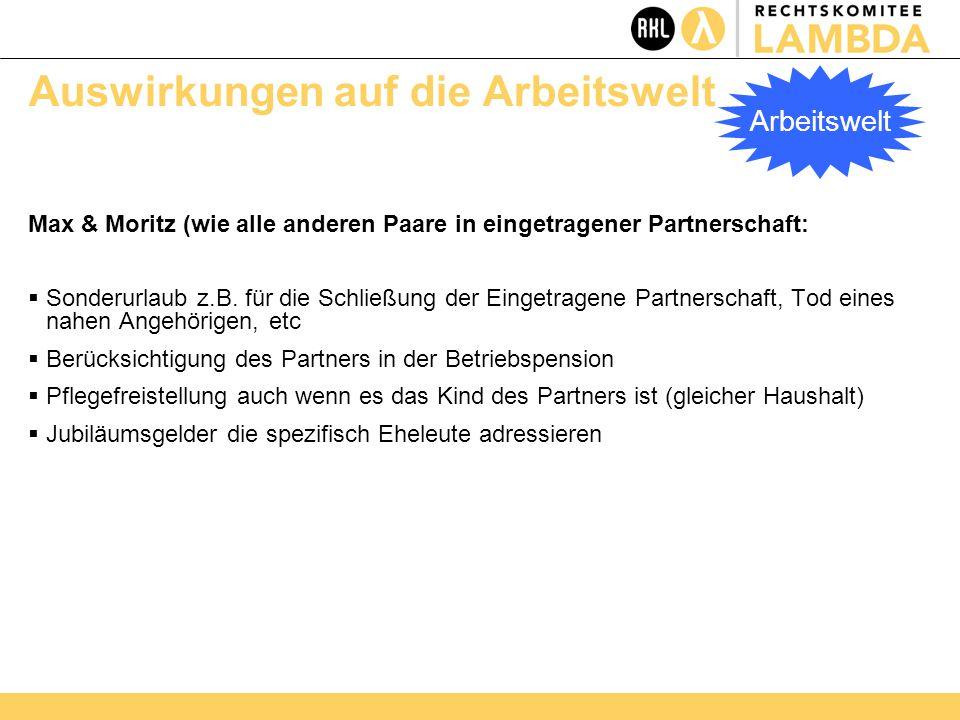 Auswirkungen auf die Arbeitswelt Max & Moritz (wie alle anderen Paare in eingetragener Partnerschaft:  Sonderurlaub z.B.