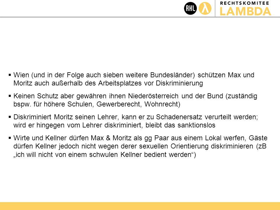  Wien (und in der Folge auch sieben weitere Bundesländer) schützen Max und Moritz auch außerhalb des Arbeitsplatzes vor Diskriminierung  Keinen Schutz aber gewähren ihnen Niederösterreich und der Bund (zuständig bspw.