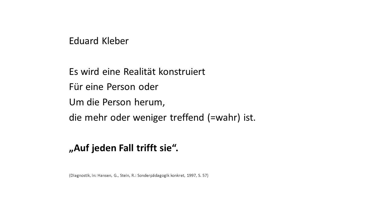 """Eduard Kleber Es wird eine Realität konstruiert Für eine Person oder Um die Person herum, die mehr oder weniger treffend (=wahr) ist. """"Auf jeden Fall"""