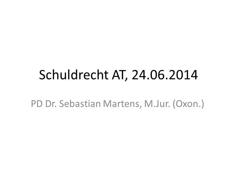 Schuldrecht AT, 24.06.2014 PD Dr. Sebastian Martens, M.Jur. (Oxon.)