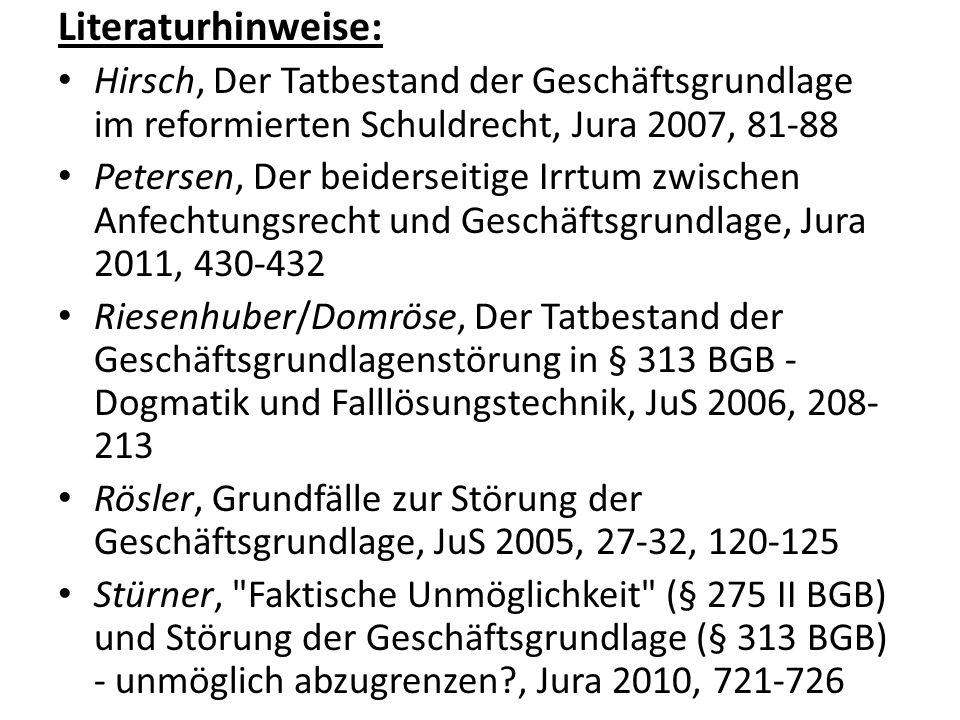 Literaturhinweise: Hirsch, Der Tatbestand der Geschäftsgrundlage im reformierten Schuldrecht, Jura 2007, 81-88 Petersen, Der beiderseitige Irrtum zwis