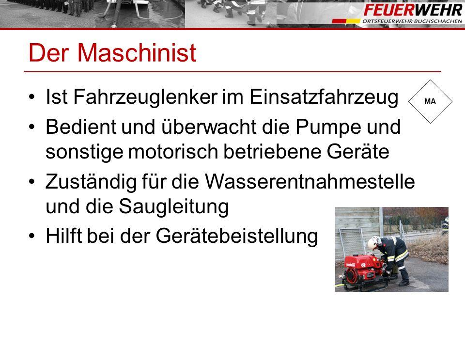 Der Maschinist Ist Fahrzeuglenker im Einsatzfahrzeug Bedient und überwacht die Pumpe und sonstige motorisch betriebene Geräte Zuständig für die Wasser