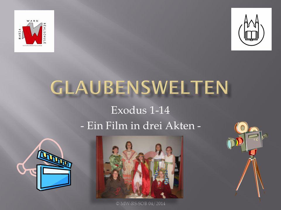 Exodus 1-14 - Ein Film in drei Akten - © MW-RS-SOB 04/2014