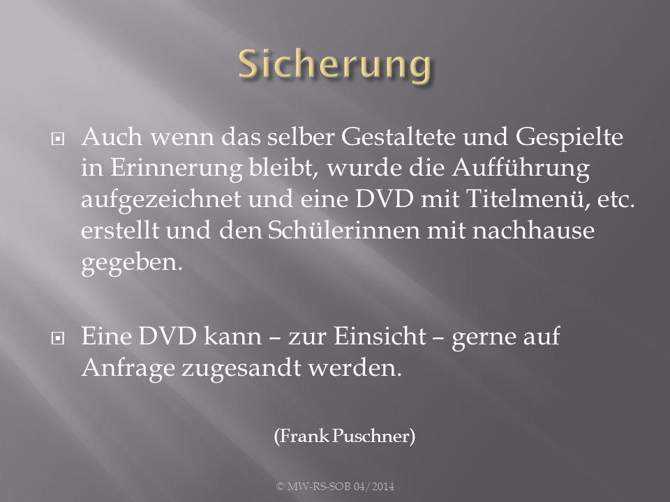  Auch wenn das selber Gestaltete und Gespielte in Erinnerung bleibt, wurde die Aufführung aufgezeichnet und eine DVD mit Titelmenü, etc.
