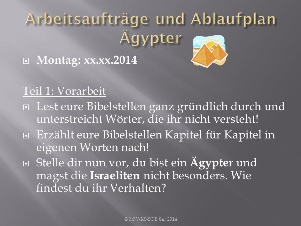  Montag: xx.xx.2014 Teil 1: Vorarbeit  Lest eure Bibelstellen ganz gründlich durch und unterstreicht Wörter, die ihr nicht versteht.