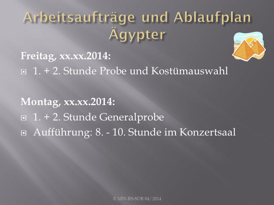 Freitag, xx.xx.2014:  1. + 2. Stunde Probe und Kostümauswahl Montag, xx.xx.2014:  1.