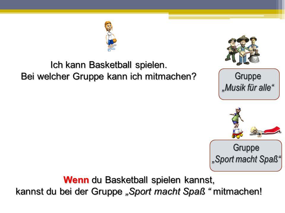 """Gruppe """"Musik für alle"""" Gruppe """"Sport macht Spaß"""" Ich kann Basketball spielen. Bei welcher Gruppe kann ich mitmachen? Wenn du Basketball spielen kanns"""