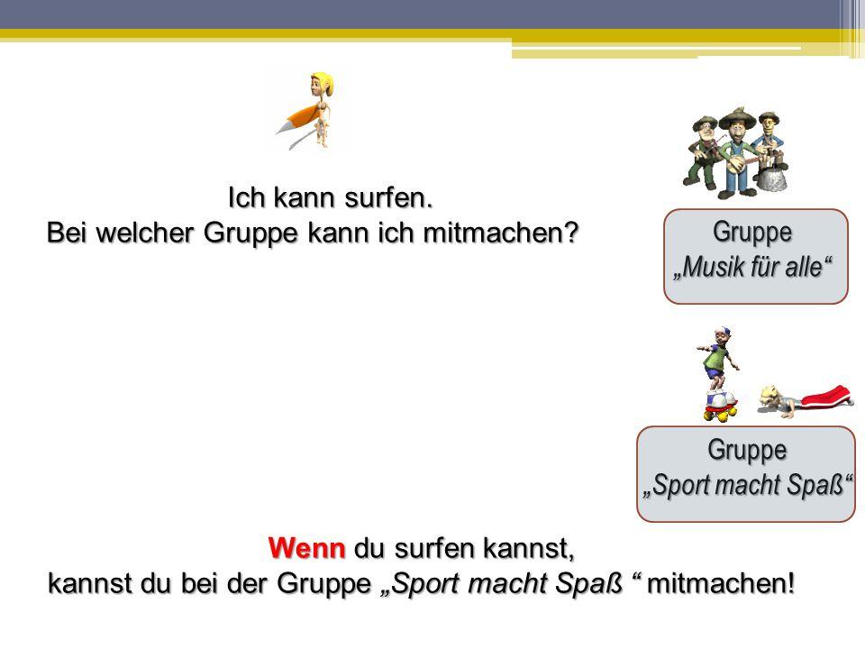 """Gruppe """"Musik für alle"""" Gruppe """"Sport macht Spaß"""" Ich kann surfen. Bei welcher Gruppe kann ich mitmachen? Wenn du surfen kannst, kannst du bei der Gru"""
