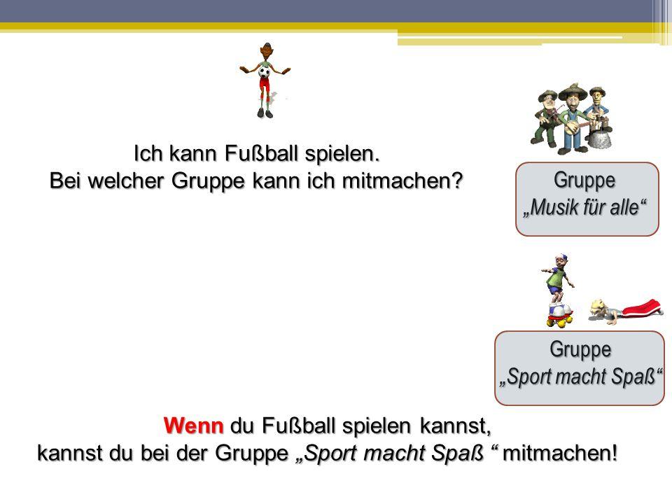 """Gruppe """"Musik für alle"""" Gruppe """"Sport macht Spaß"""" Ich kann Fußball spielen. Bei welcher Gruppe kann ich mitmachen? Wenn du Fußball spielen kannst, kan"""