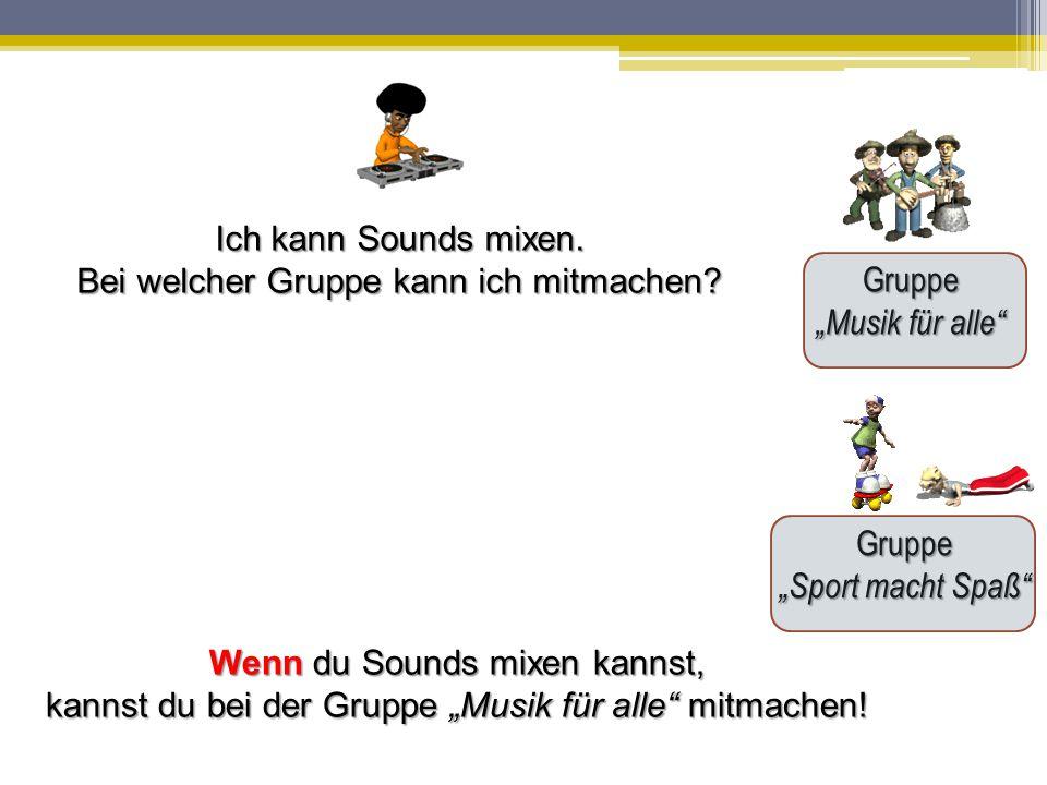 """Gruppe """"Musik für alle"""" Gruppe """"Sport macht Spaß"""" Ich kann Sounds mixen. Bei welcher Gruppe kann ich mitmachen? Wenn du Sounds mixen kannst, kannst du"""