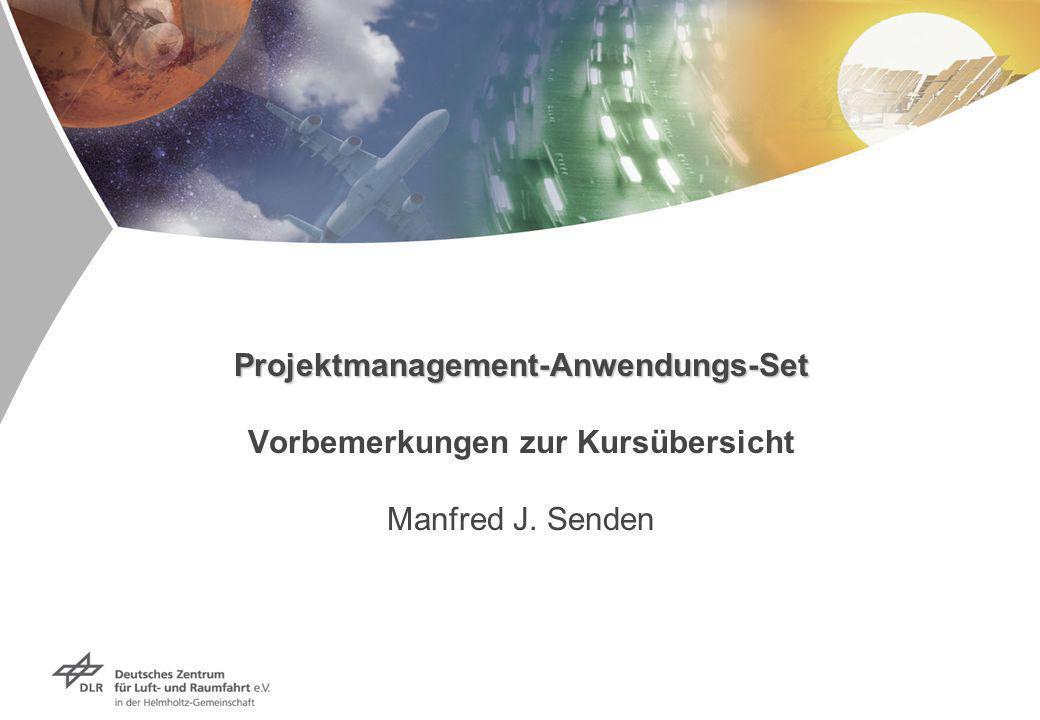 Projektmanagement-Anwendungs-Set Projektmanagement-Anwendungs-Set Vorbemerkungen zur Kursübersicht Manfred J. Senden