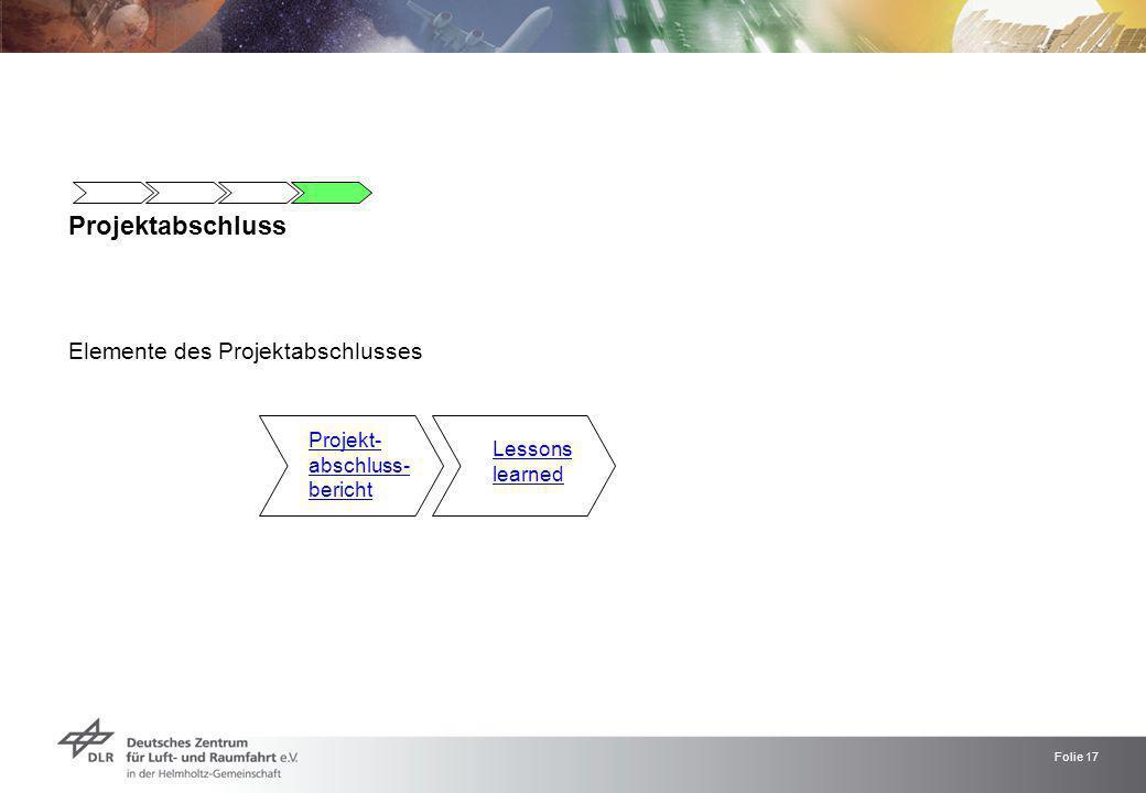 Folie 17 Projektabschluss Elemente des Projektabschlusses Projekt- abschluss- bericht Lessons learned