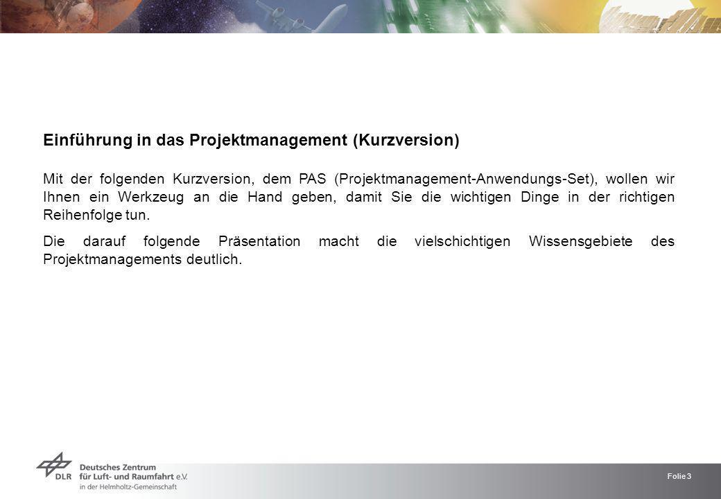 Folie 3 Einführung in das Projektmanagement (Kurzversion) Mit der folgenden Kurzversion, dem PAS (Projektmanagement-Anwendungs-Set), wollen wir Ihnen