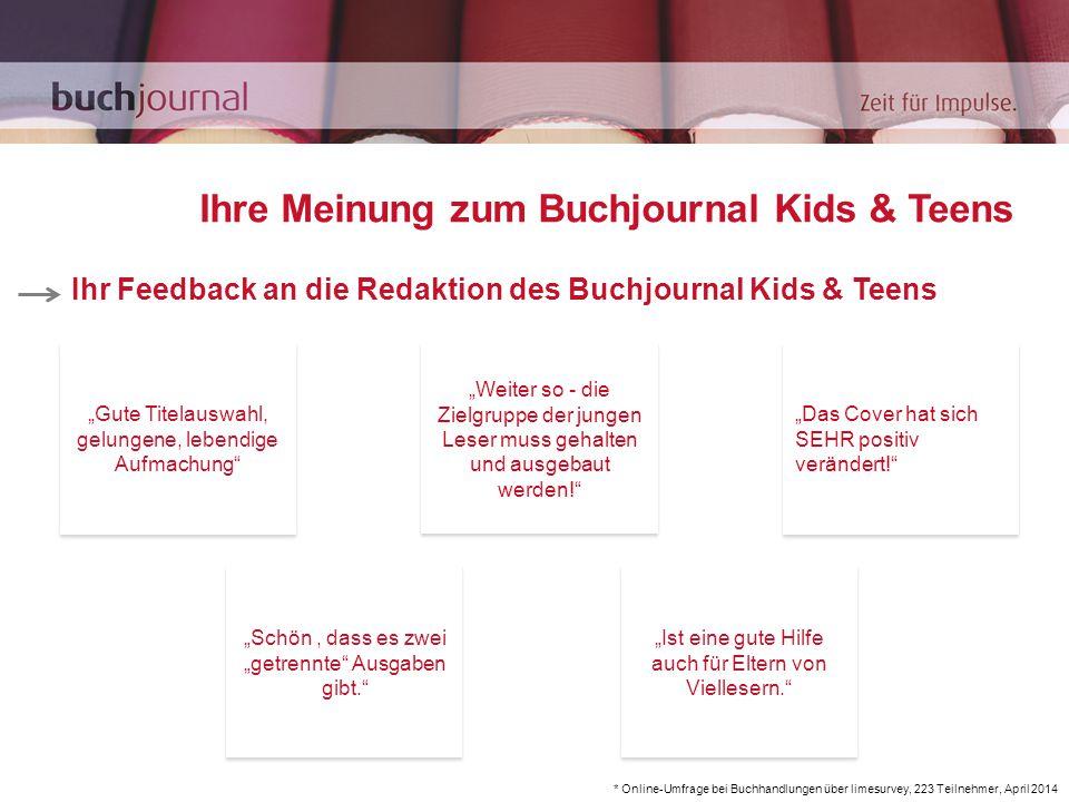 """""""Weiter so - die Zielgruppe der jungen Leser muss gehalten und ausgebaut werden! """"Das Cover hat sich SEHR positiv verändert! """"Gute Titelauswahl, gelungene, lebendige Aufmachung Ihr Feedback an die Redaktion des Buchjournal Kids & Teens """"Schön, dass es zwei """"getrennte Ausgaben gibt. """"Ist eine gute Hilfe auch für Eltern von Viellesern. Ihre Meinung zum Buchjournal Kids & Teens * Online-Umfrage bei Buchhandlungen über limesurvey, 223 Teilnehmer, April 2014"""