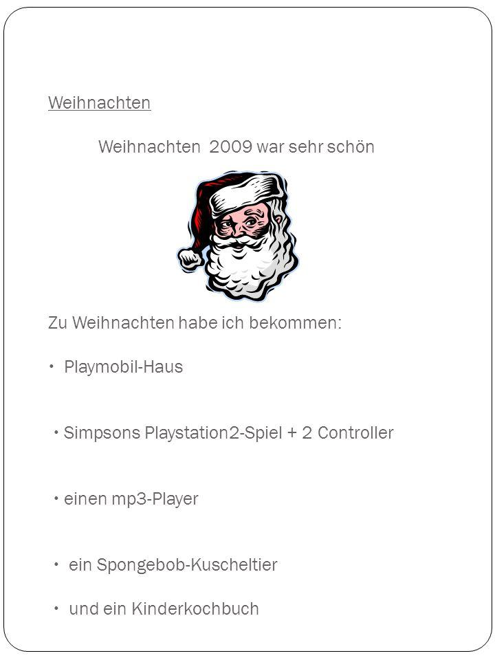 Weihnachten Weihnachten 2009 war sehr schön Zu Weihnachten habe ich bekommen:  Playmobil-Haus  Simpsons Playstation2-Spiel + 2 Controller  einen mp