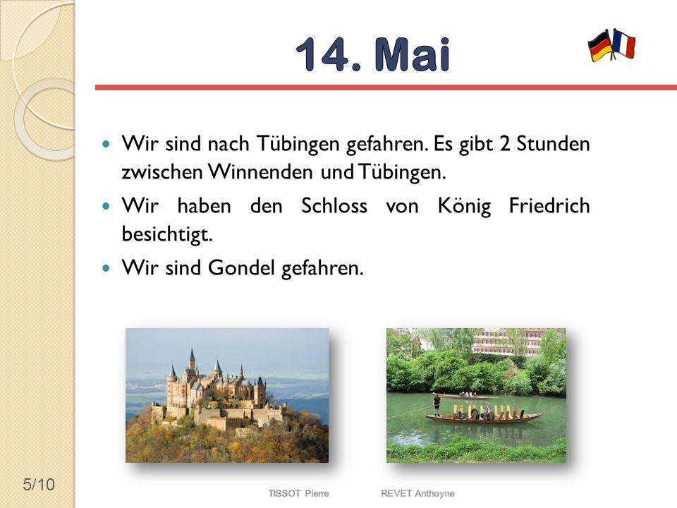5/10 Wir sind nach Tübingen gefahren. Es gibt 2 Stunden zwischen Winnenden und Tübingen. Wir haben den Schloss von König Friedrich besichtigt. Wir sin