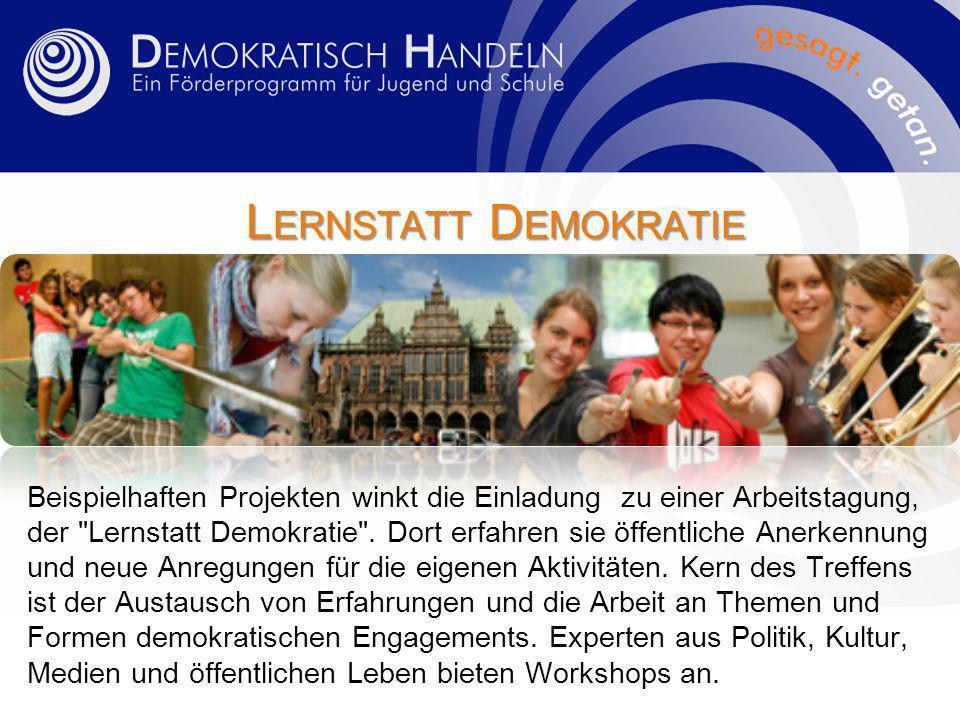 L ERNSTATT D EMOKRATIE Beispielhaften Projekten winkt die Einladung zu einer Arbeitstagung, der Lernstatt Demokratie .