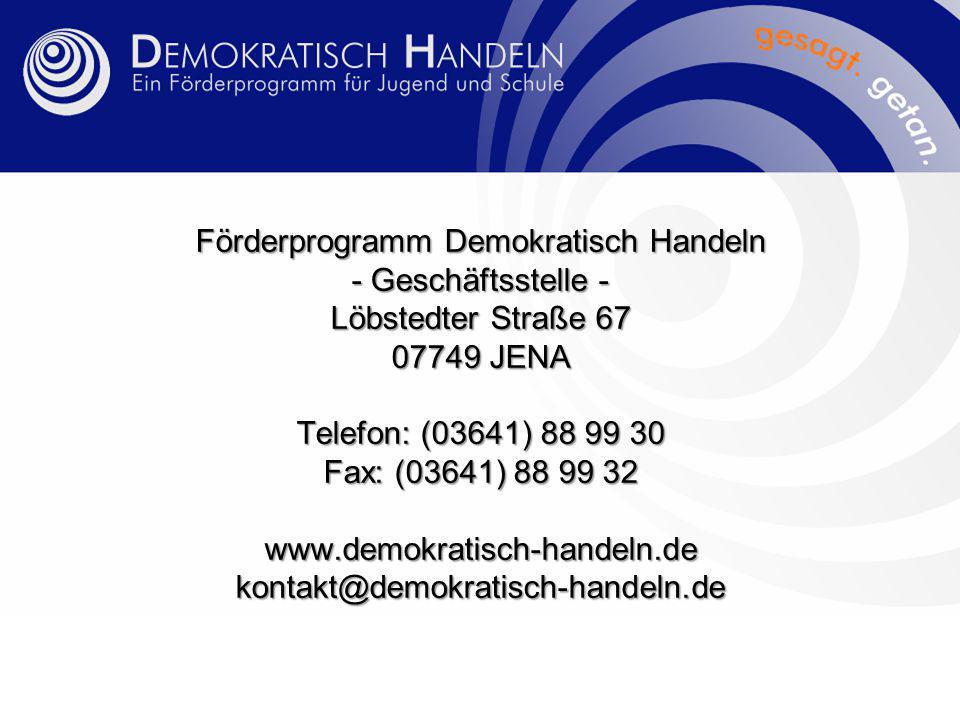 Förderprogramm Demokratisch Handeln - Geschäftsstelle - Löbstedter Straße 67 07749 JENA Telefon: (03641) 88 99 30 Fax: (03641) 88 99 32 www.demokratisch-handeln.dekontakt@demokratisch-handeln.de