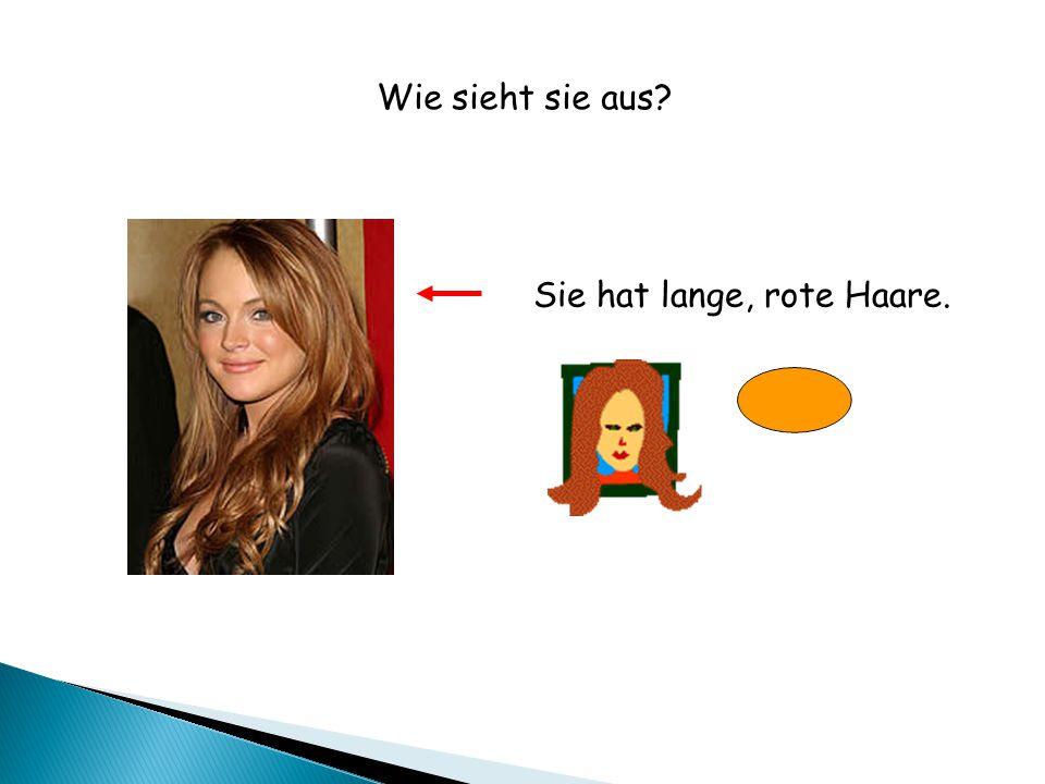 Sie hat lange, rote Haare. Wie sieht sie aus?