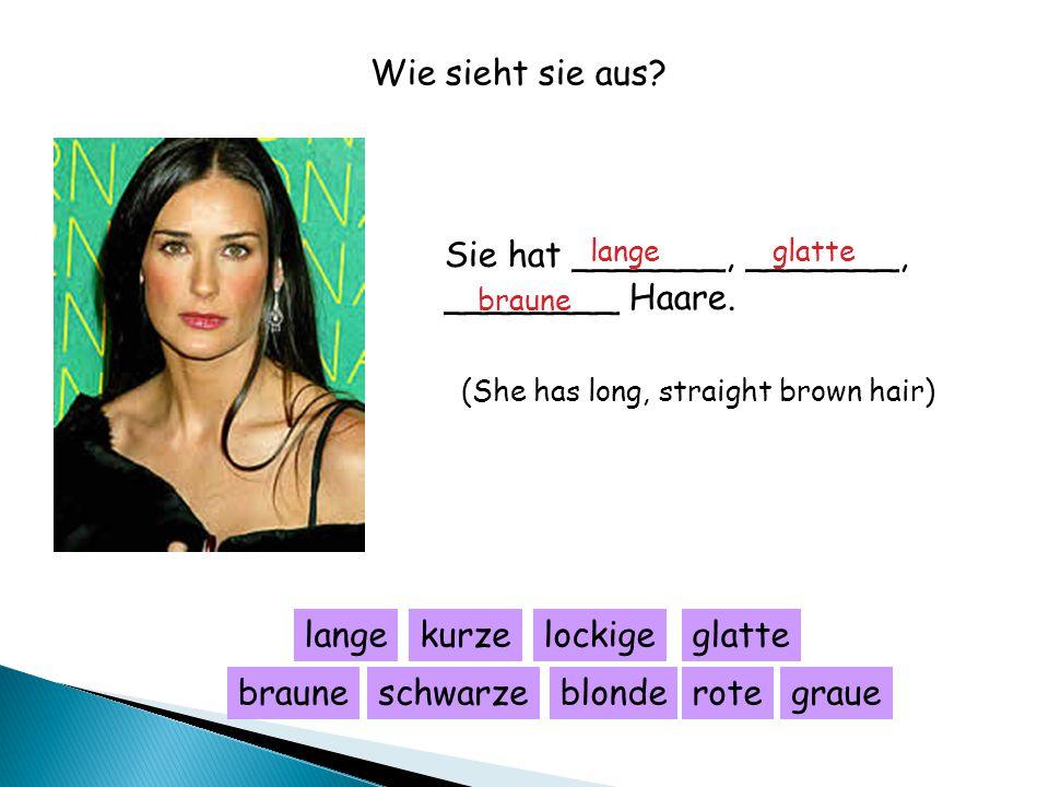 Wie sieht sie aus? Sie hat _______, _______, ________ Haare. langekurzelockigeglatte blondebrauneschwarzerotegraue (She has long, straight brown hair)