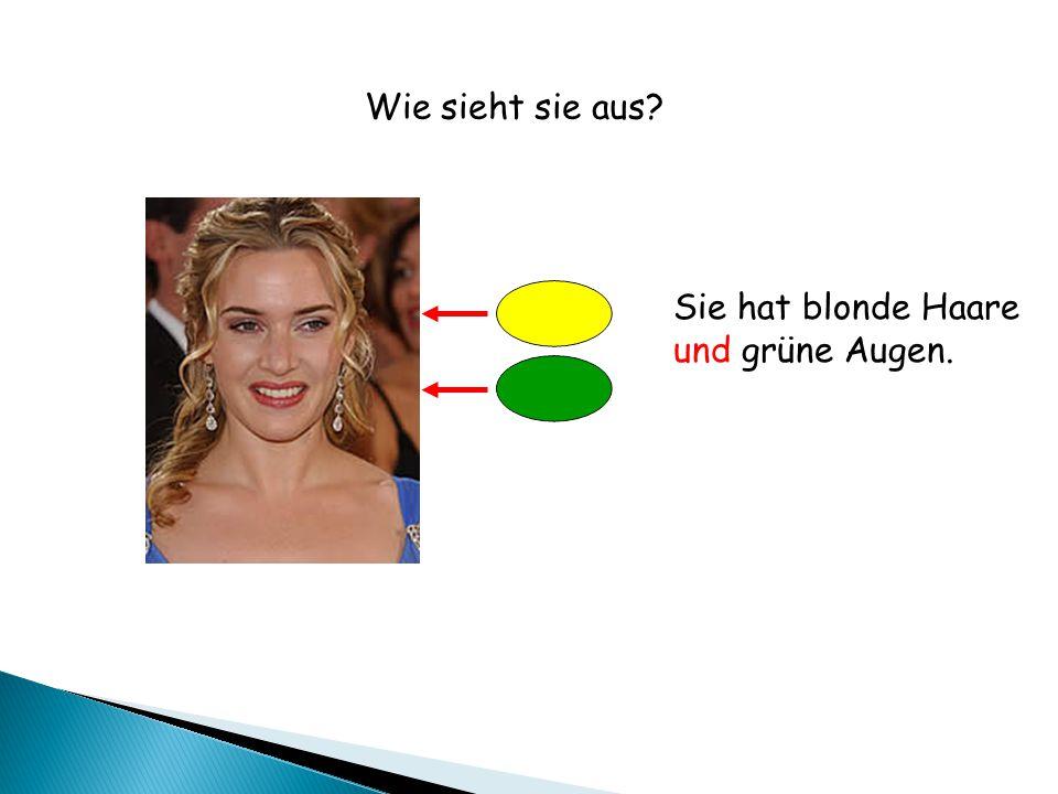 Sie hat blonde Haare und grüne Augen. Wie sieht sie aus?