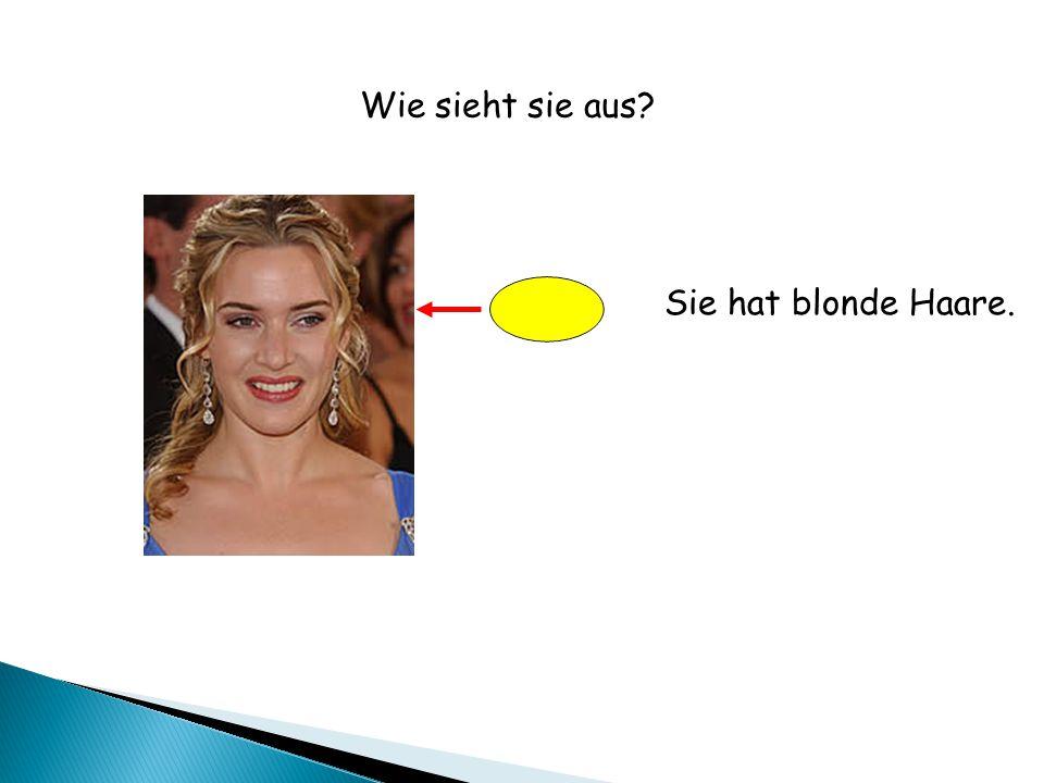 Sie hat blonde Haare. Wie sieht sie aus?