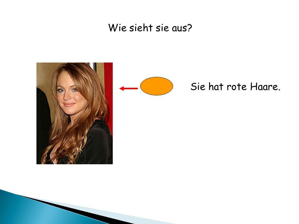 Sie hat rote Haare. Wie sieht sie aus?