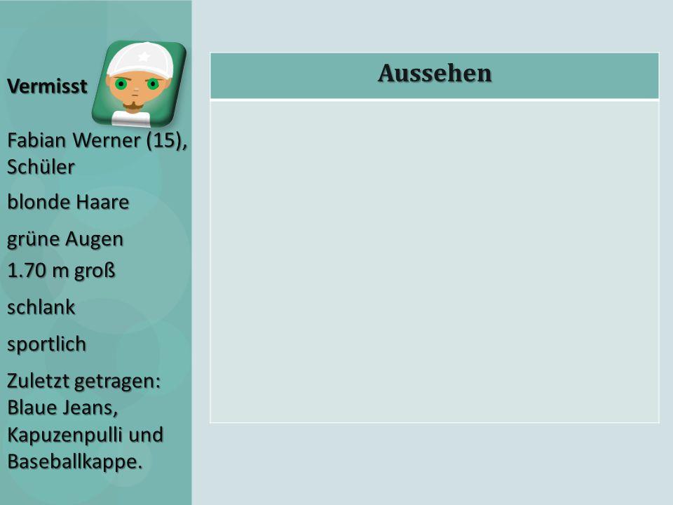 AussehenVermisst Fabian Werner (15), Schüler blonde Haare grüne Augen 1.70 m groß schlank sportlich Zuletzt getragen: Blaue Jeans, Kapuzenpulli und Ba