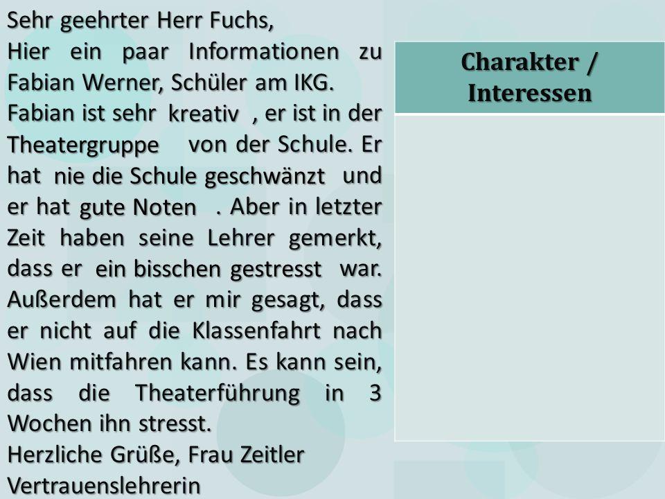 Sehr geehrter Herr Fuchs, Hier ein paar Informationen zu Fabian Werner, Schüler am IKG. Fabian ist sehr, er ist in der von der Schule. Er hat und er h