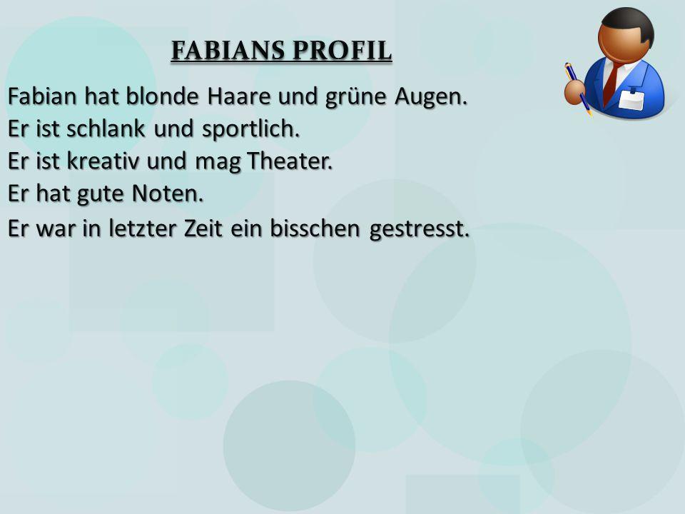 FABIANS PROFIL Fabian hat blonde Haare und grüne Augen. Er ist schlank und sportlich. Er ist kreativ und mag Theater. Er hat gute Noten. Er war in let
