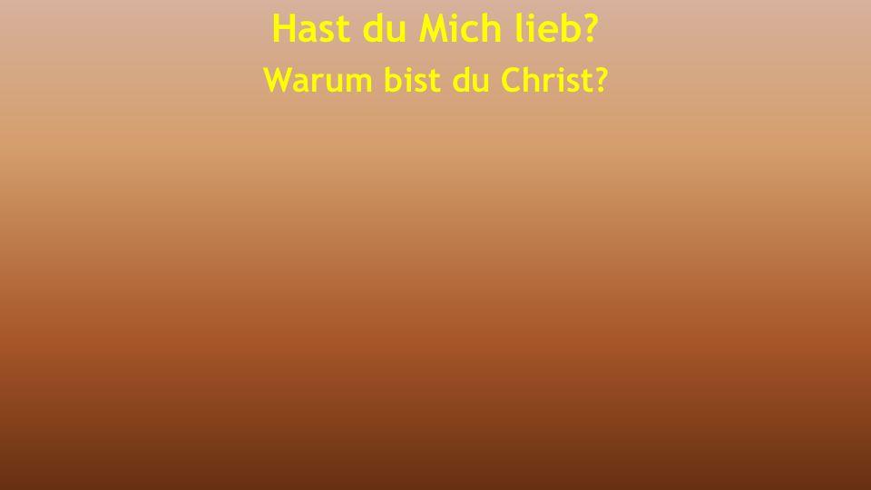 Hast du Mich lieb? Warum bist du Christ?