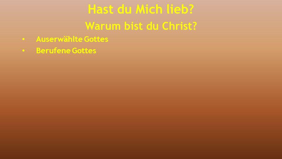 Hast du Mich lieb? Warum bist du Christ? Auserwählte Gottes Berufene Gottes