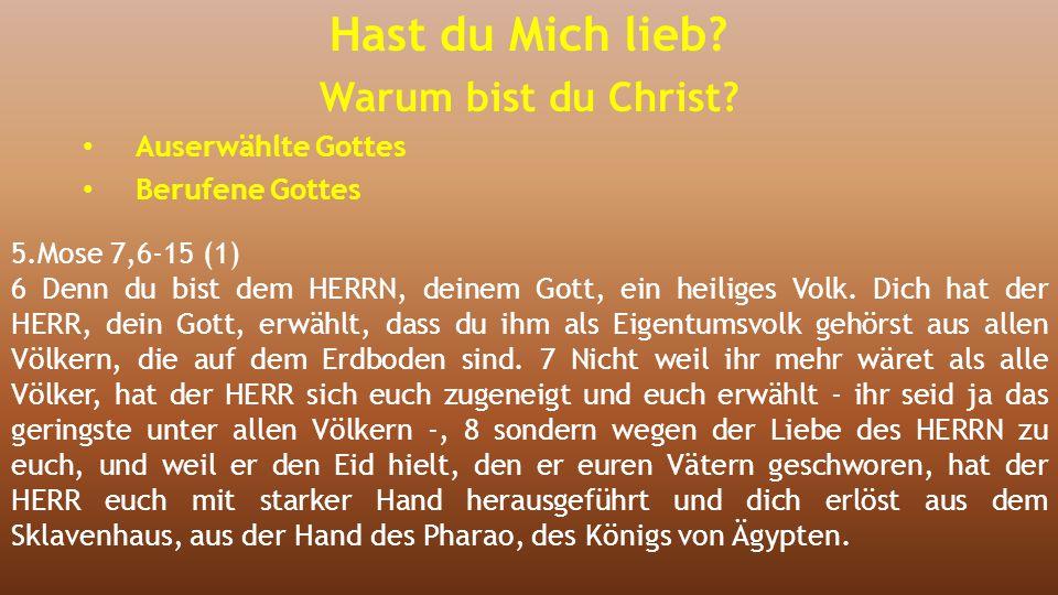 5.Mose 7,6-15 (1) 6 Denn du bist dem HERRN, deinem Gott, ein heiliges Volk. Dich hat der HERR, dein Gott, erwählt, dass du ihm als Eigentumsvolk gehör